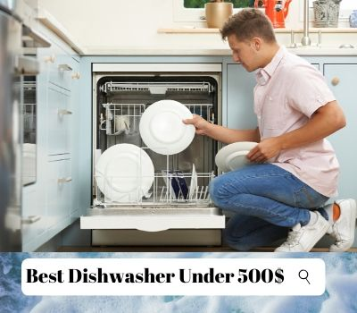 Best Dishwasher Under 500$