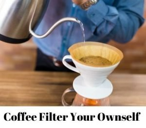 Coffee Filter Your Ownself