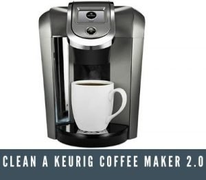 How To Clean A Keurig Coffee Maker 2.0