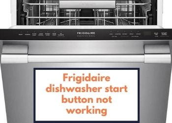 Frigidaire Dishwasher Start Button Not Working Fixed
