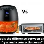 What Is The Difference Between An Air Fryer And A Convection Oven