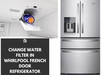 How To Change Water Filter In Whirlpool French Door Refrigerator