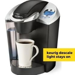 Keurig Descale Light Stays On Sloution