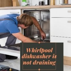 Whirlpool Dishwasher Is Not Draining