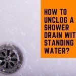 How To Unclog A Shower Drain With Standing Water