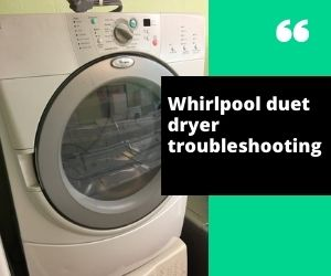 Whirlpool Duet Dryer Troubleshooting