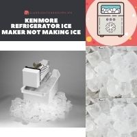 Kenmore Refrigerator Ice Maker Not Making Ice